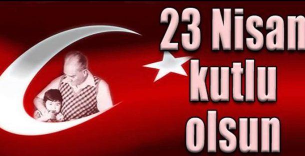 23 Nisan Ulusal Egemenlik ve cocuk Bayramimiz kutlu olsun